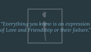 """ALiF Quotes: """"Everything you know is an expression of Love and Friendship or their failure."""""""