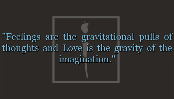 "ALiF Quotes: ""Feelings are the gravitational pulls of thoughts and Love is the gravity of the imagination."""